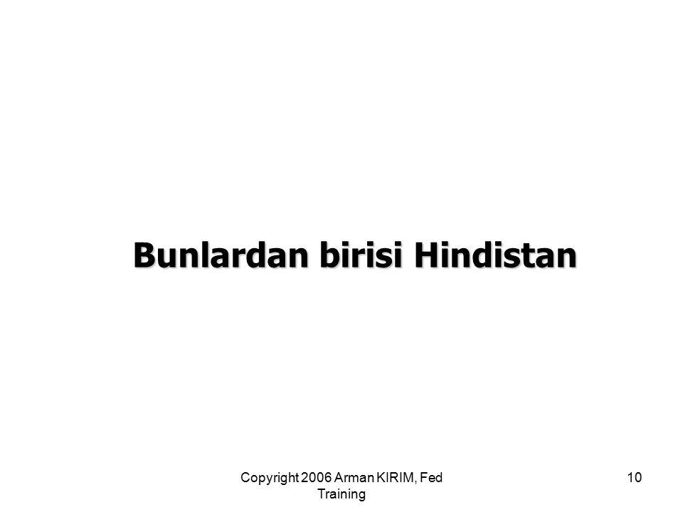 Copyright 2006 Arman KIRIM, Fed Training 10 Bunlardan birisi Hindistan