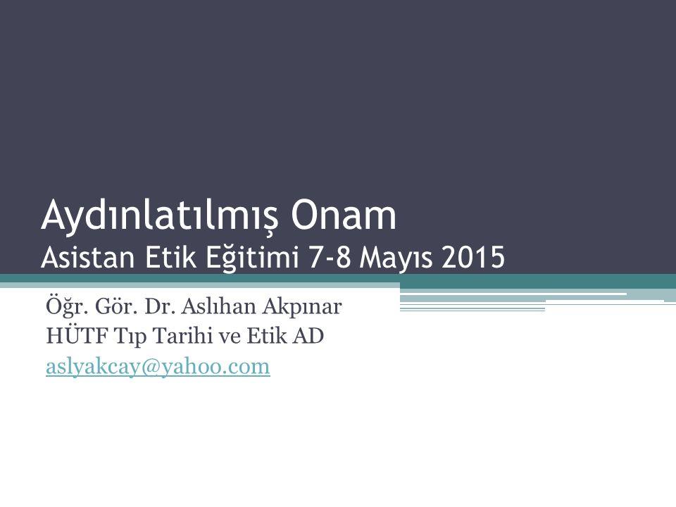 Aydınlatılmış Onam Asistan Etik Eğitimi 7-8 Mayıs 2015 Öğr.