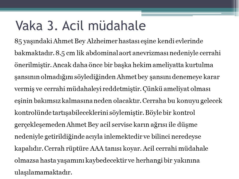 Vaka 3. Acil müdahale 85 yaşındaki Ahmet Bey Alzheimer hastası eşine kendi evlerinde bakmaktadır. 8.5 cm lik abdominal aort anevrizması nedeniyle cerr