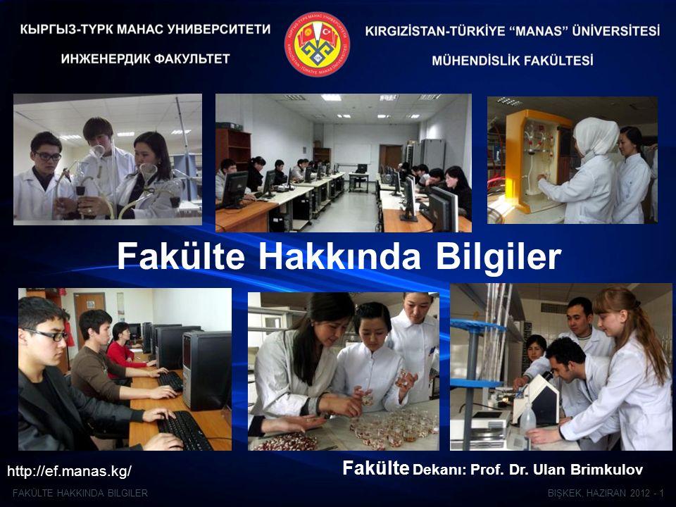 BIŞKEK, HAZIRAN 2012 - 1FAKÜLTE HAKKINDA BILGILER Fakülte Hakkında Bilgiler http://ef.manas.kg/ Fakülte Dekanı: Prof.