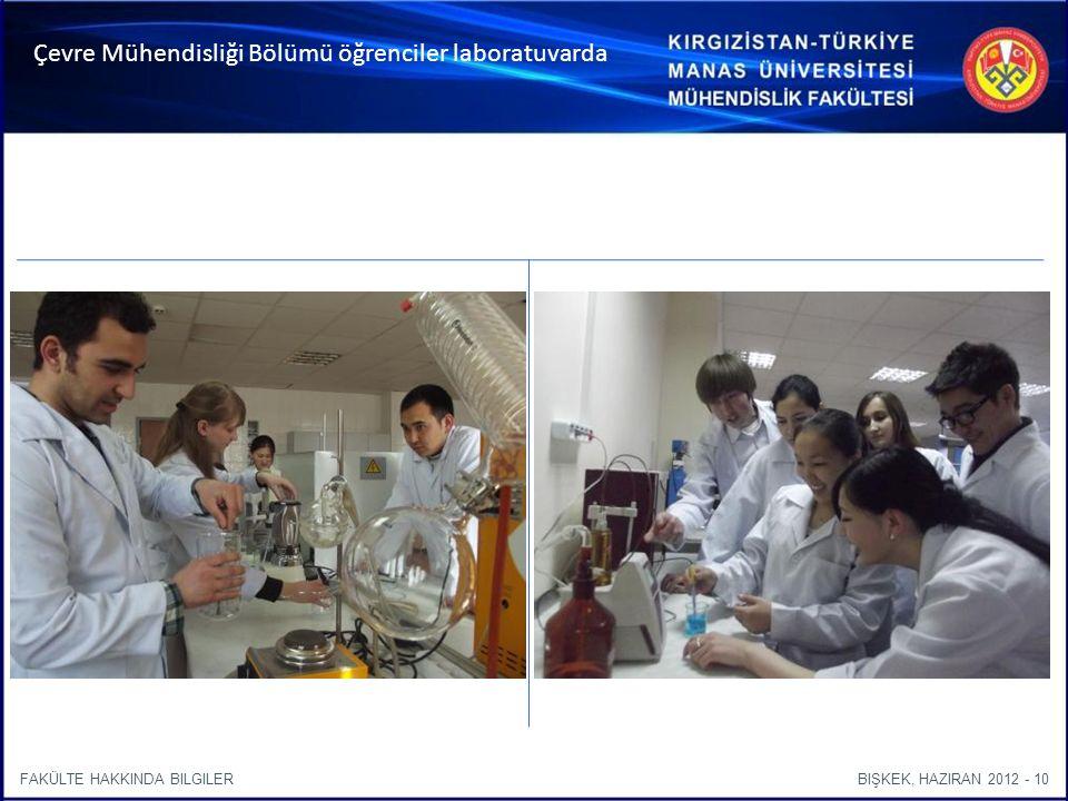 BIŞKEK, HAZIRAN 2012 - 10FAKÜLTE HAKKINDA BILGILER Çevre Mühendisliği Bölümü öğrenciler laboratuvarda