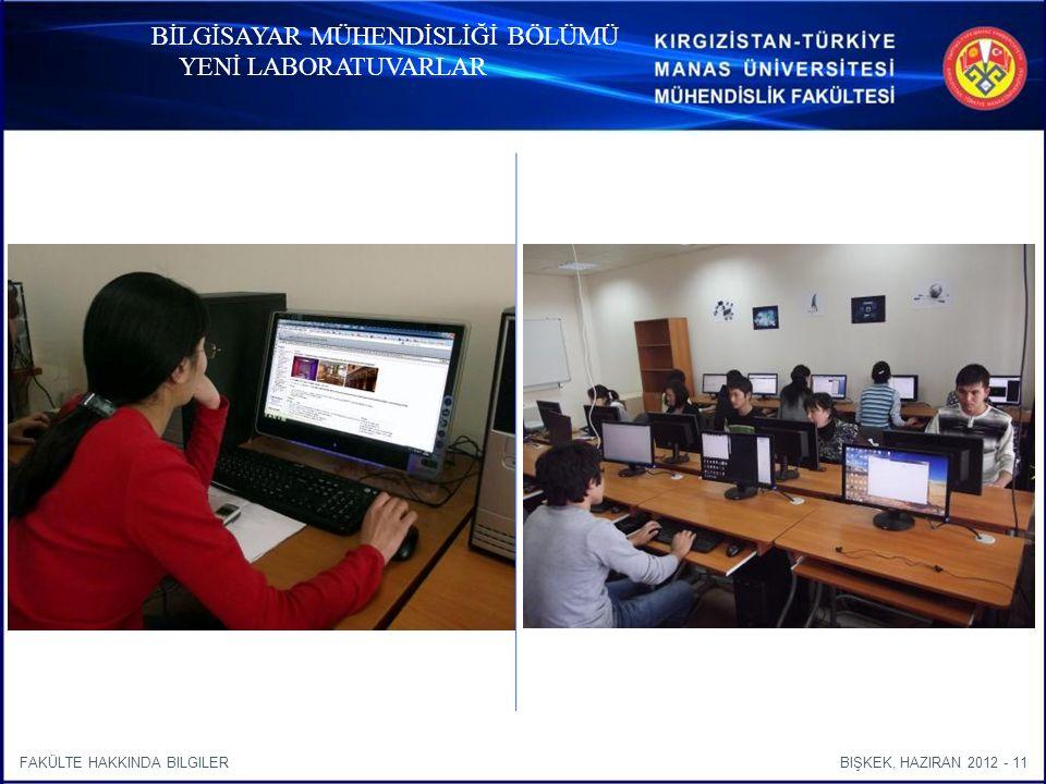 BIŞKEK, HAZIRAN 2012 - 11FAKÜLTE HAKKINDA BILGILER BİLGİSAYAR MÜHENDİSLİĞİ BÖLÜMÜ YENİ LABORATUVARLAR