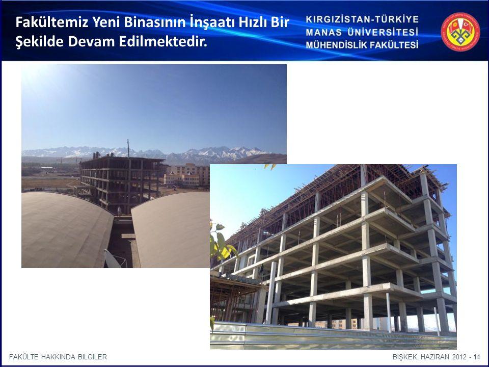 BIŞKEK, HAZIRAN 2012 - 14FAKÜLTE HAKKINDA BILGILER Fakültemiz Yeni Binasının İnşaatı Hızlı Bir Şekilde Devam Edilmektedir.