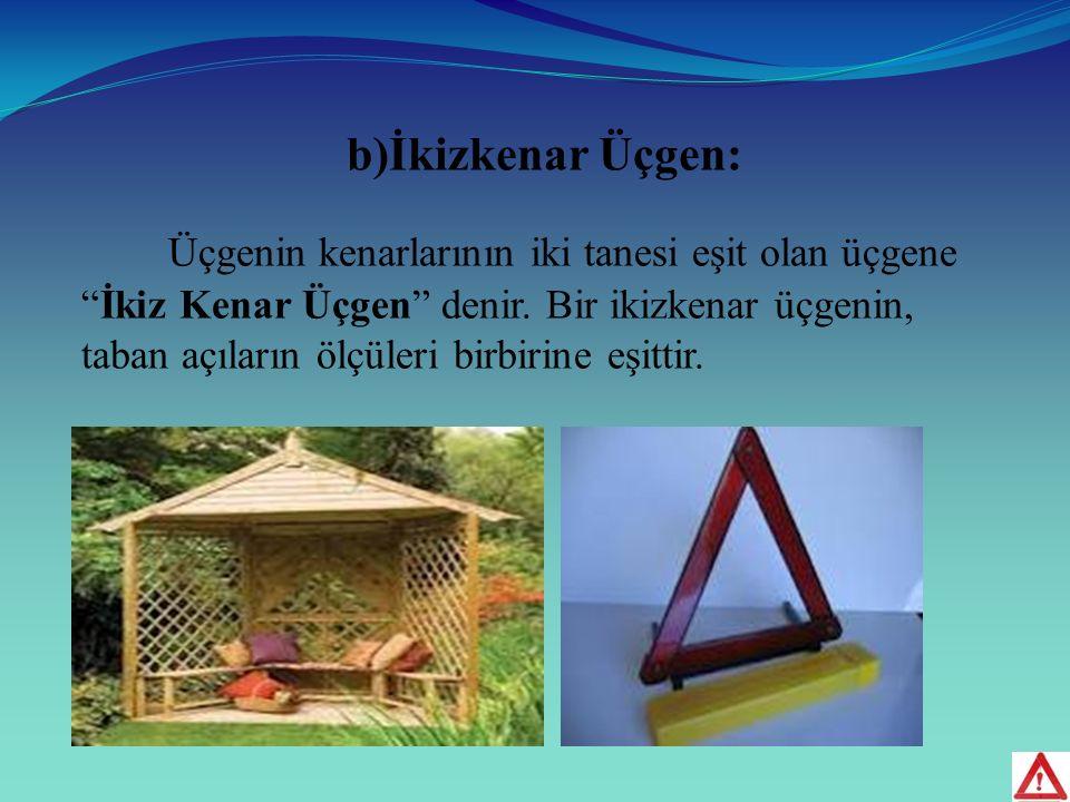 b)İkizkenar Üçgen: Üçgenin kenarlarının iki tanesi eşit olan üçgene İkiz Kenar Üçgen denir.