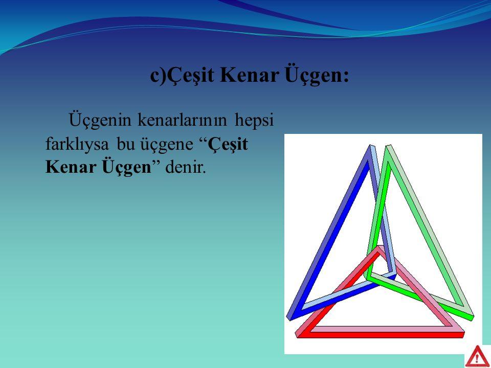 c)Çeşit Kenar Üçgen: Üçgenin kenarlarının hepsi farklıysa bu üçgene Çeşit Kenar Üçgen denir.