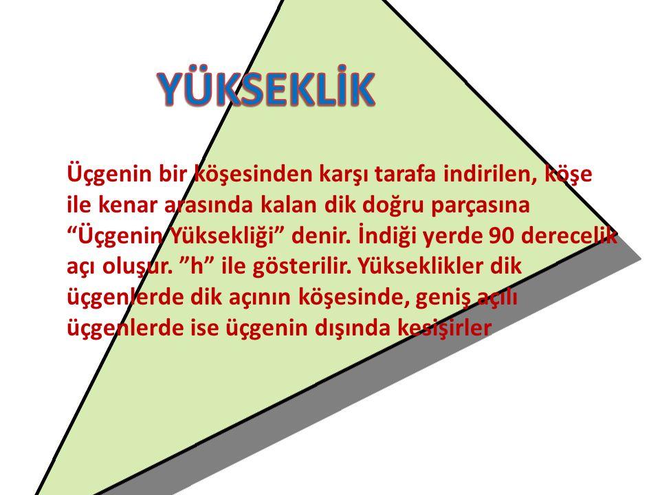 Üçgenin bir köşesinden karşı tarafa indirilen, köşe ile kenar arasında kalan dik doğru parçasına Üçgenin Yüksekliği denir.