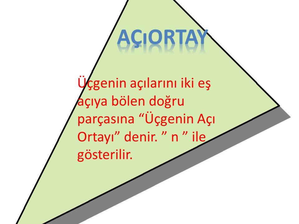 """Üçgenin açılarını iki eş açıya bölen doğru parçasına """"Üçgenin Açı Ortayı"""" denir. """" n """" ile gösterilir."""