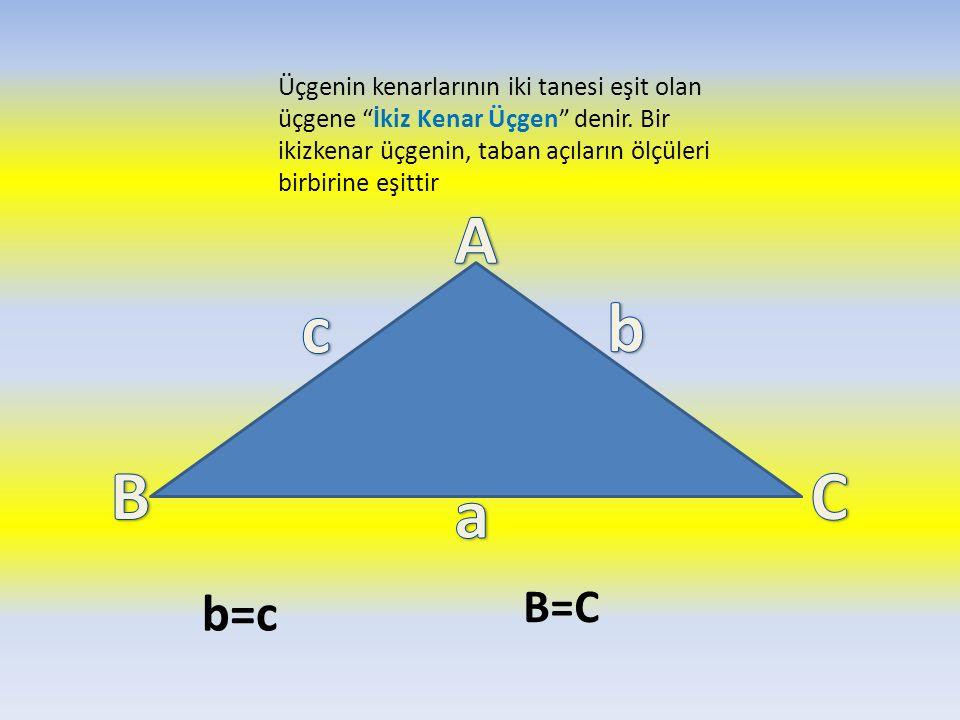 """Üçgenin kenarlarının iki tanesi eşit olan üçgene """"İkiz Kenar Üçgen"""" denir. Bir ikizkenar üçgenin, taban açıların ölçüleri birbirine eşittir b=c B=C"""