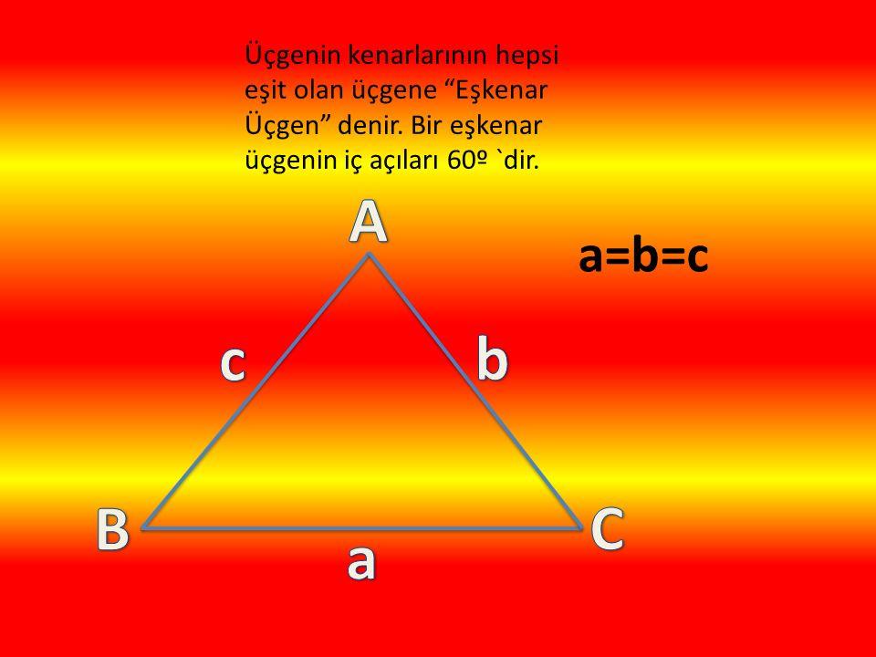 """Üçgenin kenarlarının hepsi eşit olan üçgene """"Eşkenar Üçgen"""" denir. Bir eşkenar üçgenin iç açıları 60º `dir. a=b=c"""