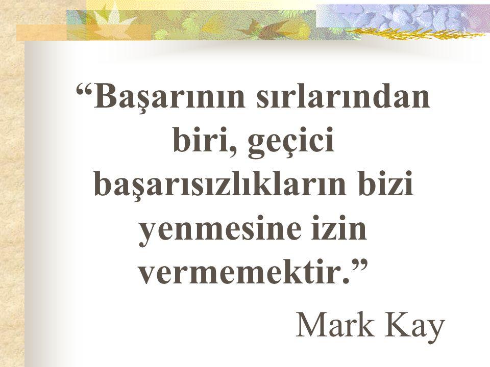 """""""Başarının sırlarından biri, geçici başarısızlıkların bizi yenmesine izin vermemektir."""" Mark Kay"""