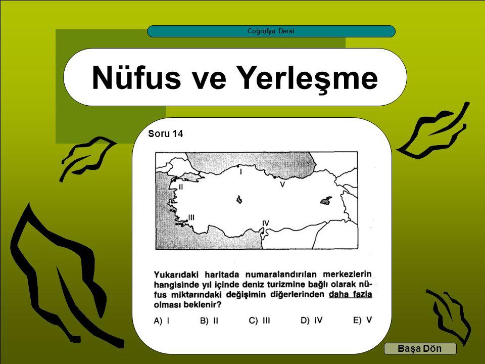 Nüfus ve Yerleşme Coğrafya Dersi Başa Dön Soru 14