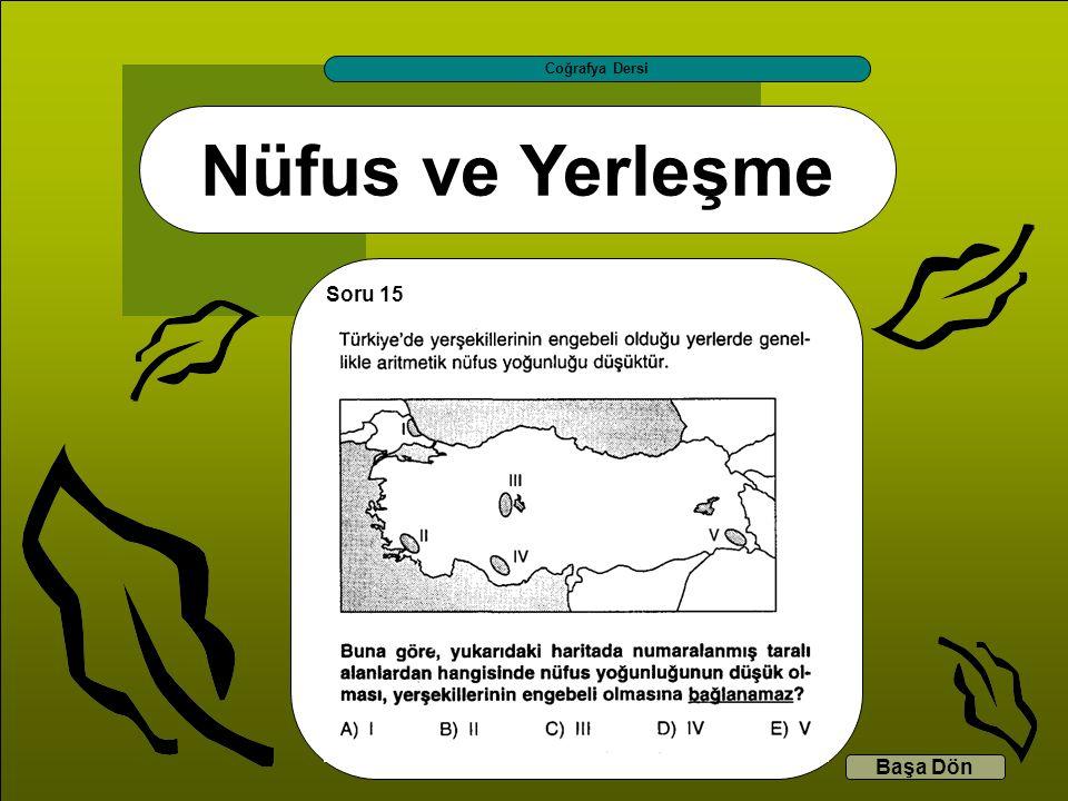 Nüfus ve Yerleşme Coğrafya Dersi Başa Dön Soru 15