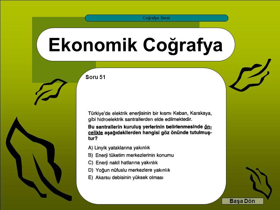 Ekonomik Coğrafya Coğrafya Dersi Başa Dön Soru 51