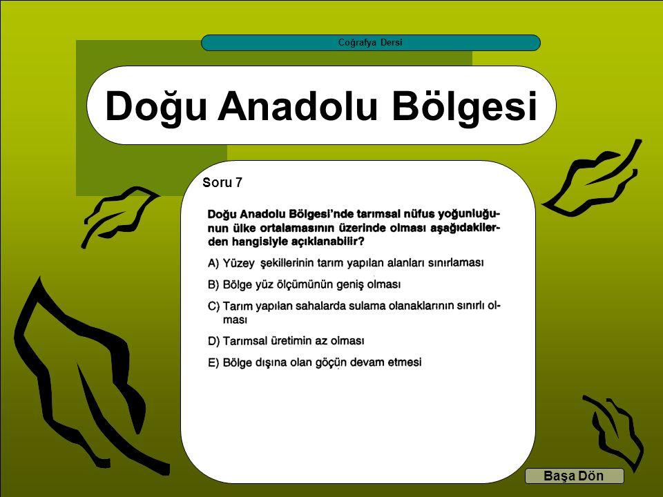 Doğu Anadolu Bölgesi Coğrafya Dersi Başa Dön Soru 7