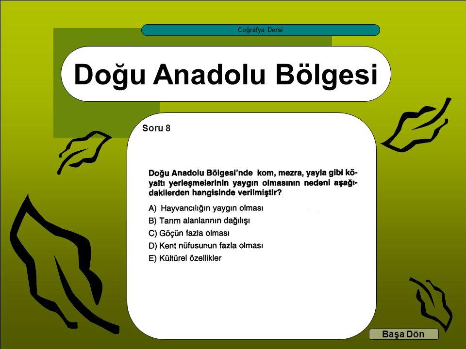 Doğu Anadolu Bölgesi Coğrafya Dersi Başa Dön Soru 8