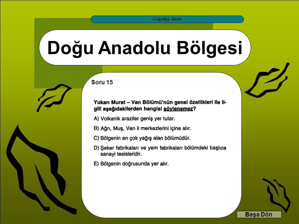 Doğu Anadolu Bölgesi Coğrafya Dersi Başa Dön Soru 15