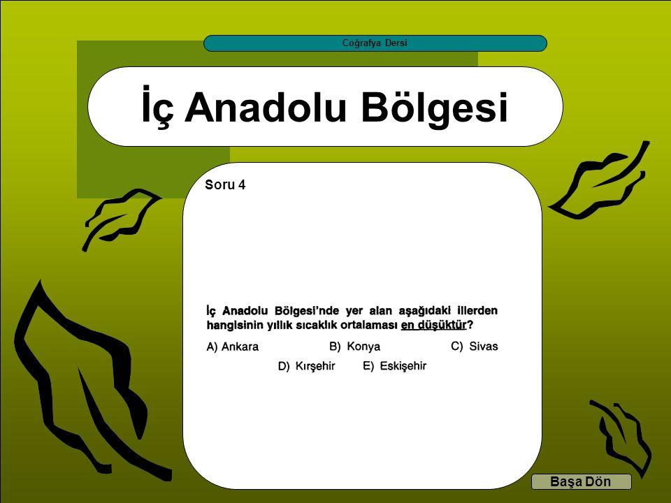 İç Anadolu Bölgesi Coğrafya Dersi Başa Dön Soru 4