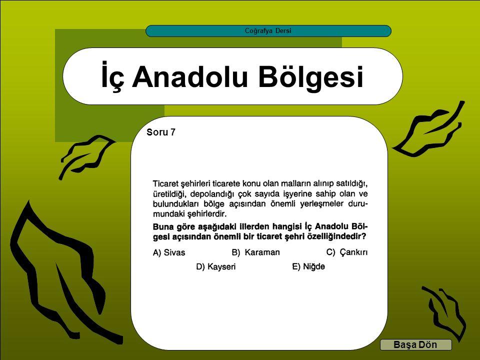 İç Anadolu Bölgesi Coğrafya Dersi Başa Dön Soru 7
