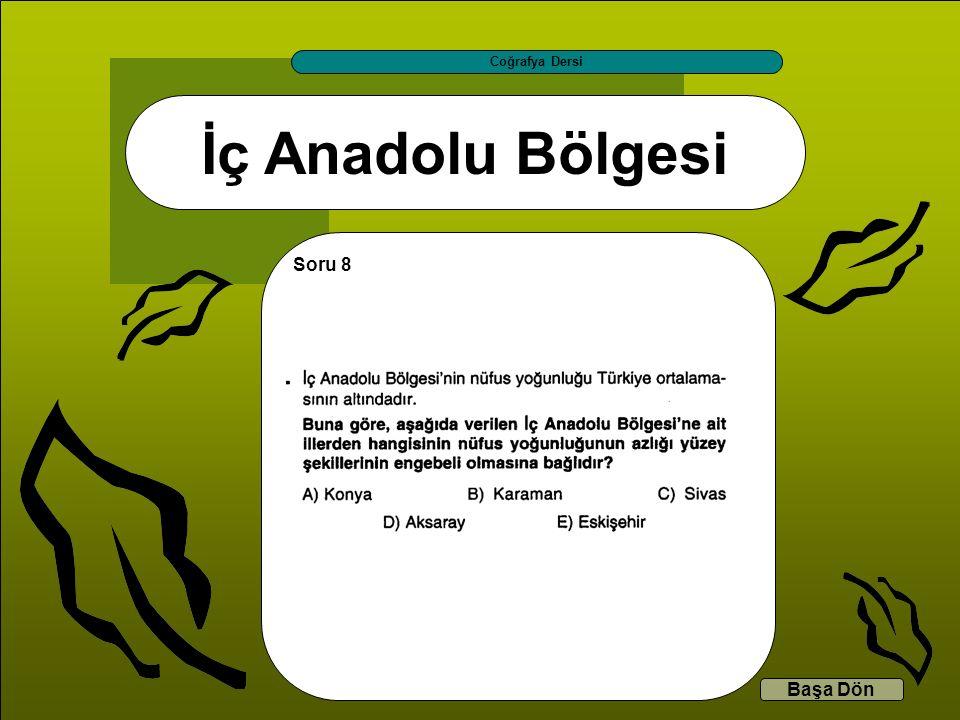 İç Anadolu Bölgesi Coğrafya Dersi Başa Dön Soru 8