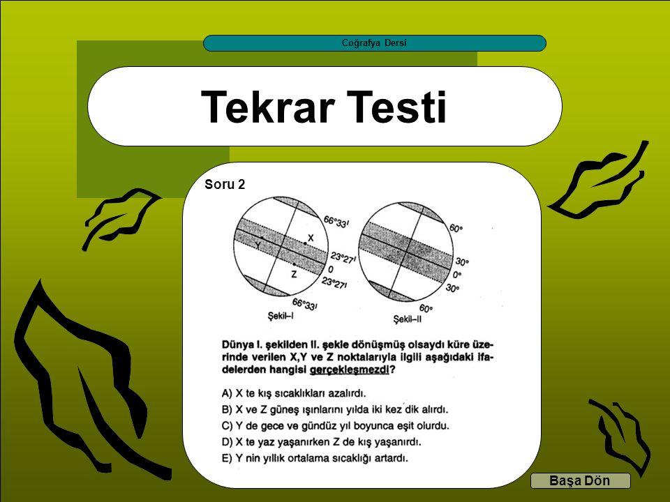 Tekrar Testi Coğrafya Dersi Başa Dön Soru 2