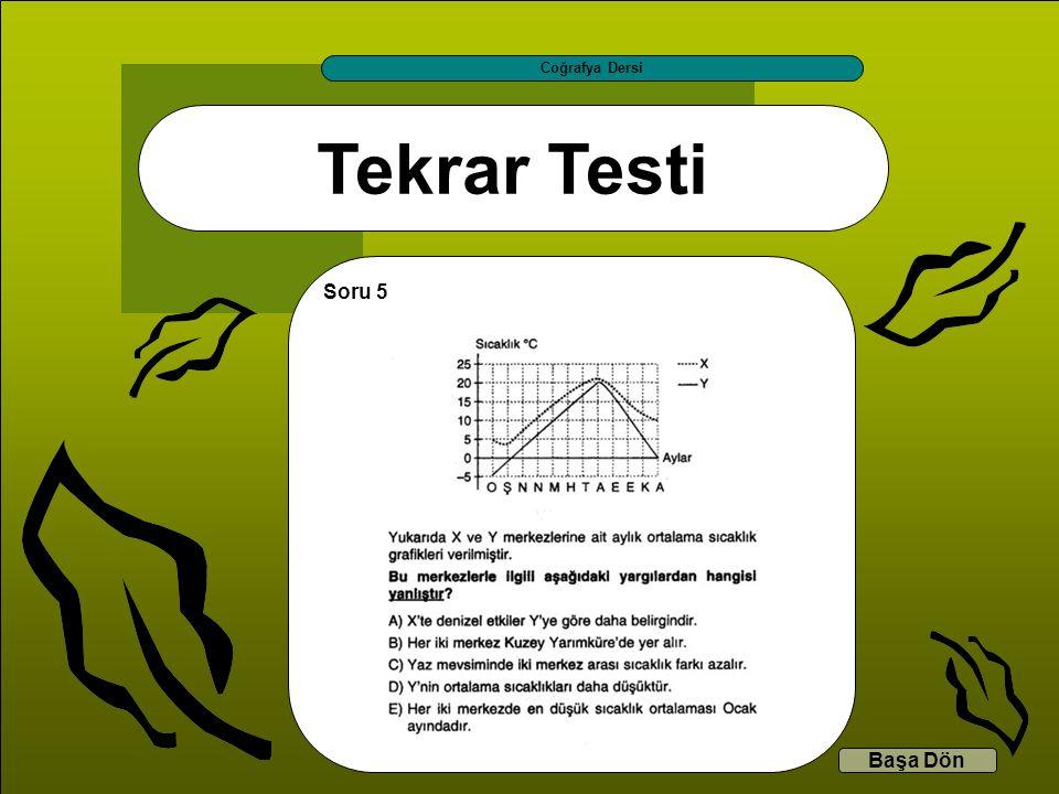 Tekrar Testi Coğrafya Dersi Başa Dön Soru 5
