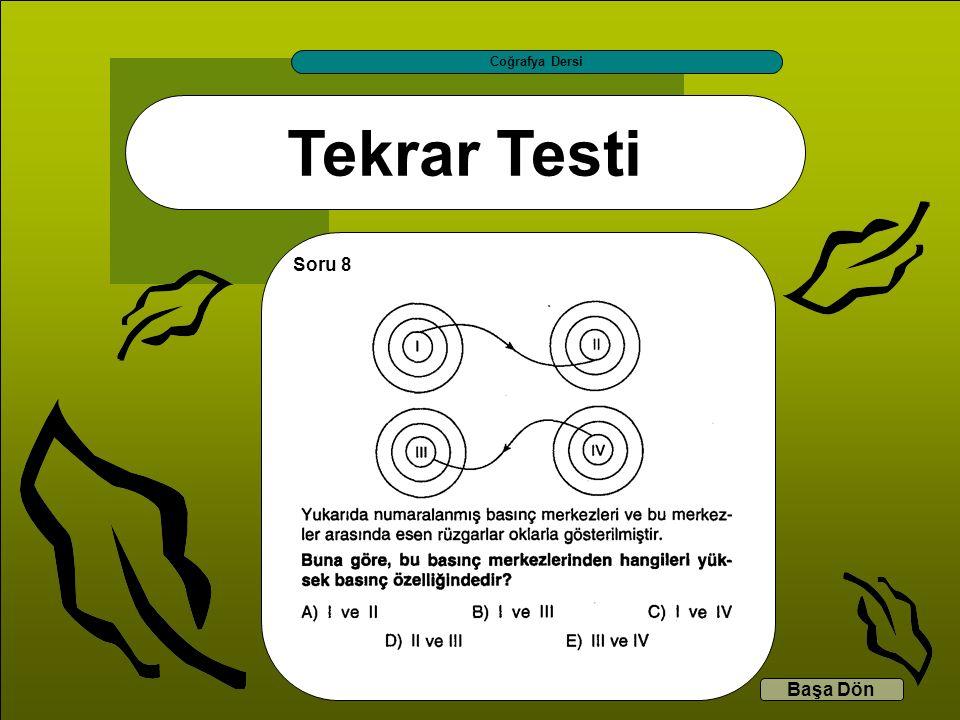 Tekrar Testi Coğrafya Dersi Başa Dön Soru 8