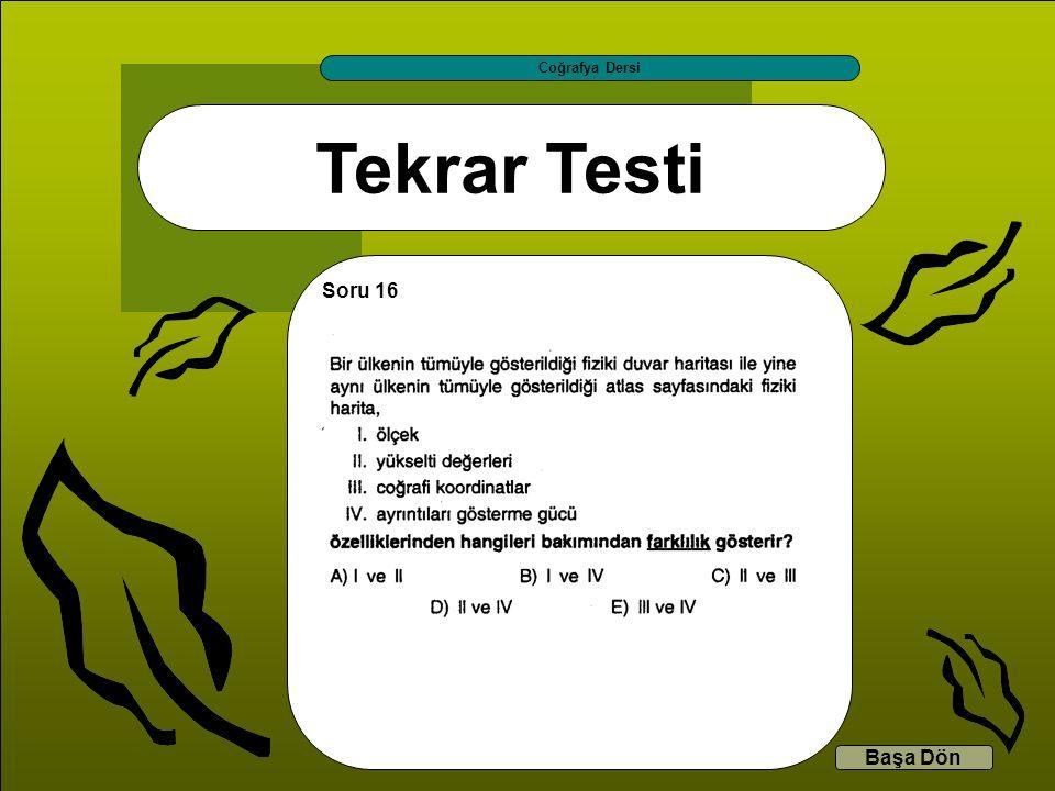 Tekrar Testi Coğrafya Dersi Başa Dön Soru 16