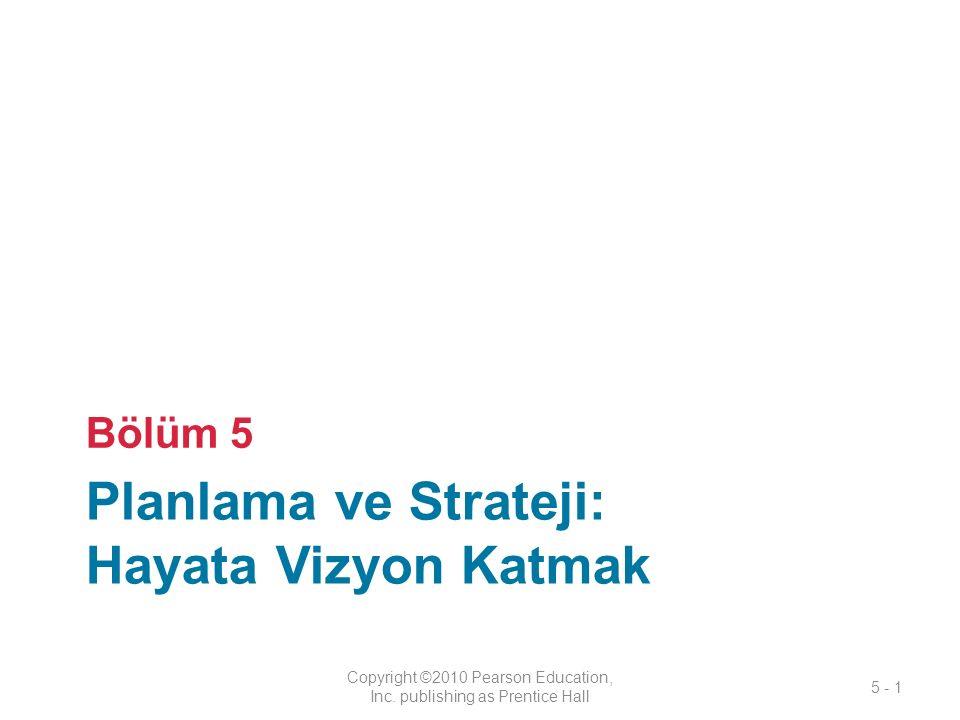 Planlama ve Strateji: Hayata Vizyon Katmak Bölüm 5 Copyright ©2010 Pearson Education, Inc.