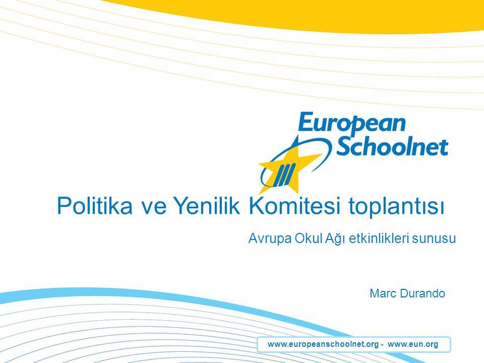 www.europeanschoolnet.org - www.eun.org Politika ve Yenilik Komitesi toplantısı Marc Durando Avrupa Okul Ağı etkinlikleri sunusu