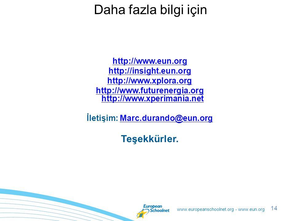 www.europeanschoolnet.org - www.eun.org 14 http://www.eun.org http://insight.eun.org http://www.xplora.org http://www.futurenergia.org http://www.xperimania.net İletişim: Marc.durando@eun.orgMarc.durando@eun.org Teşekkürler.