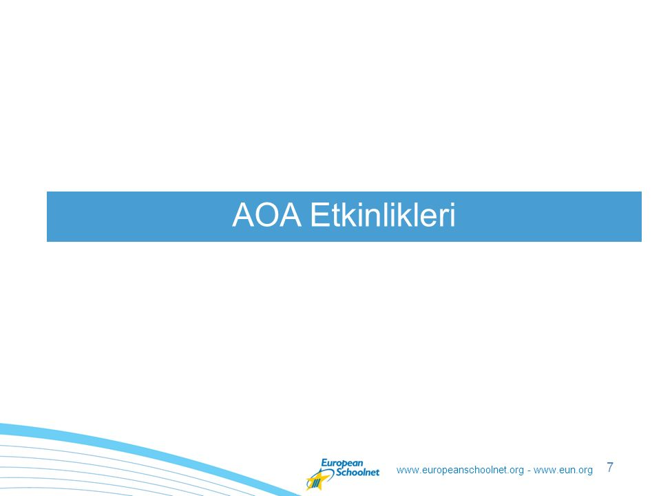 www.europeanschoolnet.org - www.eun.org 7 AOA Etkinlikleri