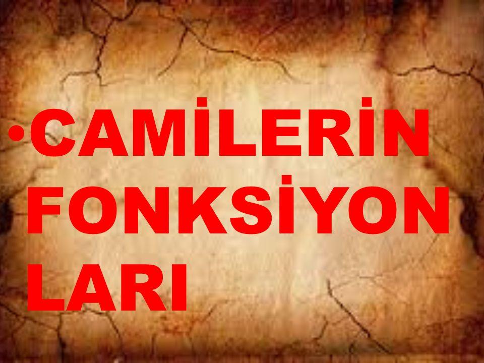 CAMİLERİN FONKSİYON LARI