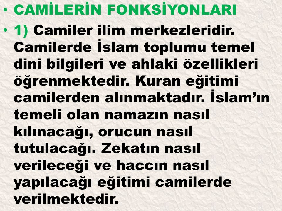 1) Camiler ilim merkezleridir. Camilerde İslam toplumu temel dini bilgileri ve ahlaki özellikleri öğrenmektedir. Kuran eğitimi camilerden alınmaktadır