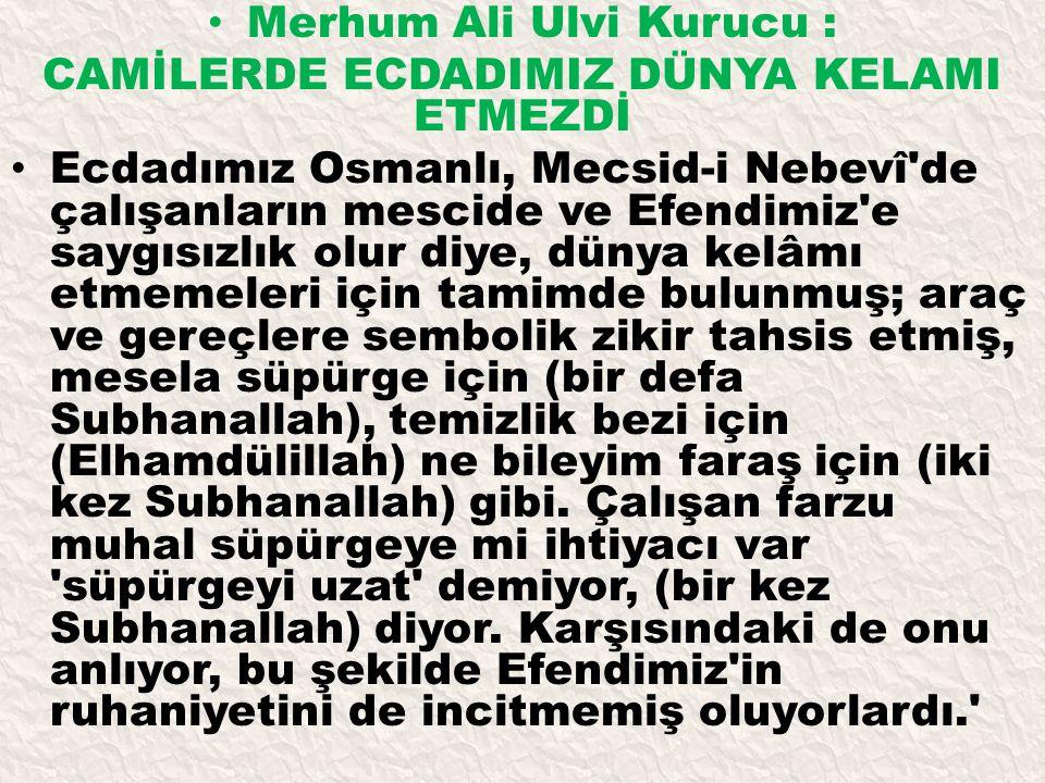Merhum Ali Ulvi Kurucu : CAMİLERDE ECDADIMIZ DÜNYA KELAMI ETMEZDİ Ecdadımız Osmanlı, Mecsid-i Nebevî'de çalışanların mescide ve Efendimiz'e saygısızlı