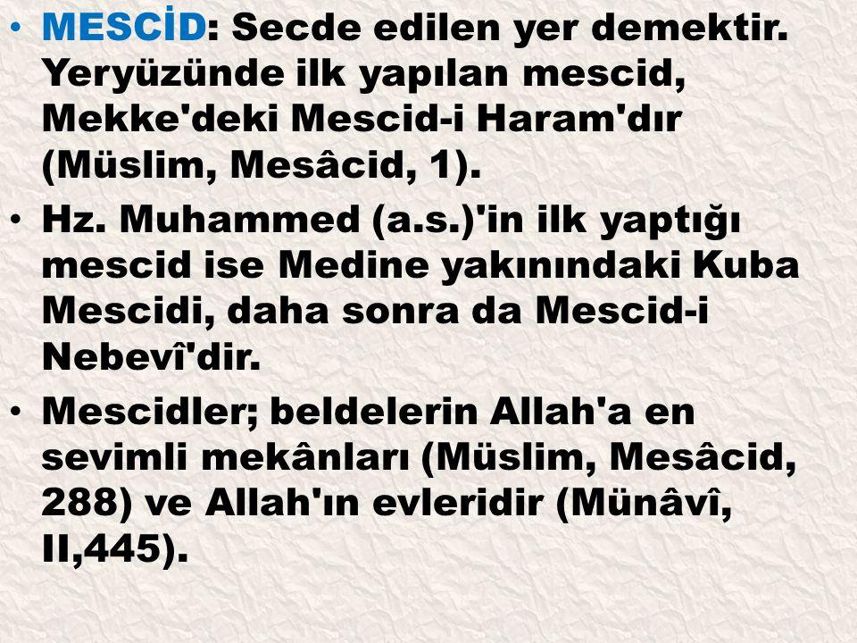 MESCİD: Secde edilen yer demektir. Yeryüzünde ilk yapılan mescid, Mekke'deki Mescid-i Haram'dır (Müslim, Mesâcid, 1). Hz. Muhammed (a.s.)'in ilk yaptı