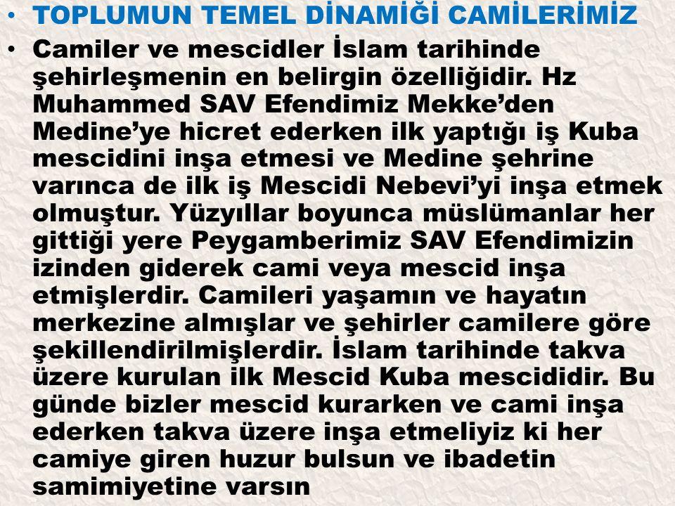 TOPLUMUN TEMEL DİNAMİĞİ CAMİLERİMİZ Camiler ve mescidler İslam tarihinde şehirleşmenin en belirgin özelliğidir. Hz Muhammed SAV Efendimiz Mekke'den Me