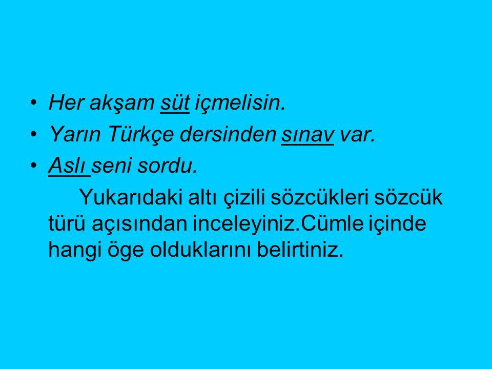 Her akşam süt içmelisin.Yarın Türkçe dersinden sınav var.