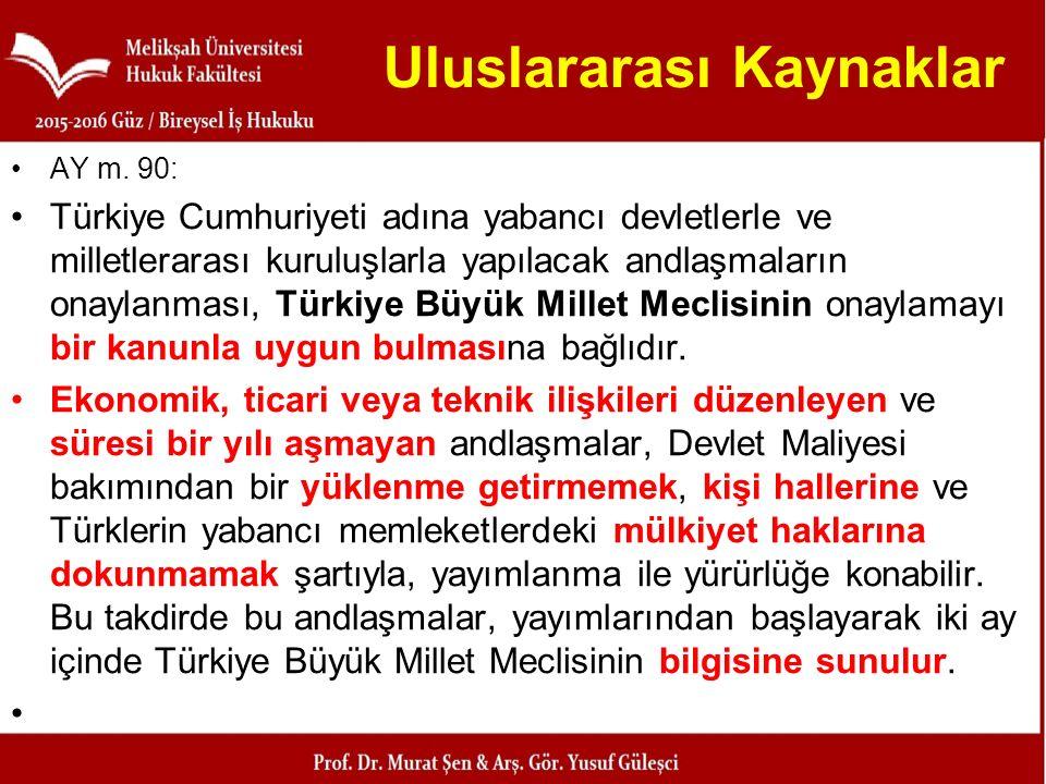 Uluslararası Kaynaklar AY m. 90: Türkiye Cumhuriyeti adına yabancı devletlerle ve milletlerarası kuruluşlarla yapılacak andlaşmaların onaylanması, Tür