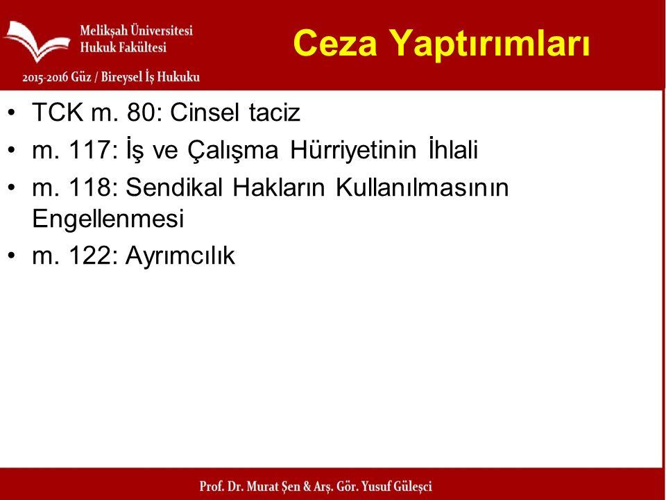 Ceza Yaptırımları TCK m. 80: Cinsel taciz m. 117: İş ve Çalışma Hürriyetinin İhlali m. 118: Sendikal Hakların Kullanılmasının Engellenmesi m. 122: Ayr