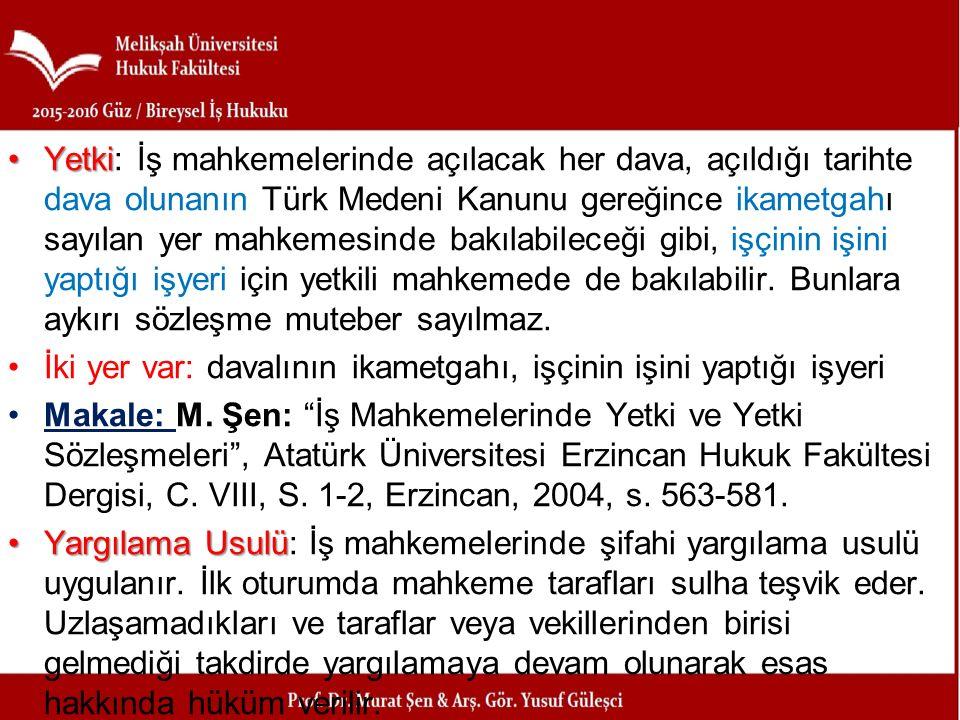 YetkiYetki: İş mahkemelerinde açılacak her dava, açıldığı tarihte dava olunanın Türk Medeni Kanunu gereğince ikametgahı sayılan yer mahkemesinde bakıl