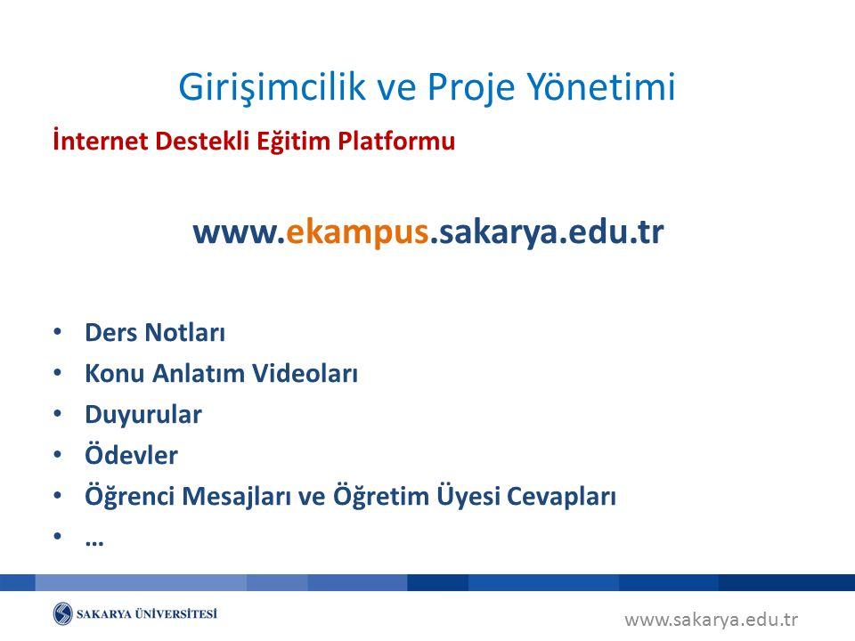 www.sakarya.edu.tr Girişimcilik ve Proje Yönetimi İnternet Destekli Eğitim Platformu www.ekampus.sakarya.edu.tr Ders Notları Konu Anlatım Videoları Duyurular Ödevler Öğrenci Mesajları ve Öğretim Üyesi Cevapları …
