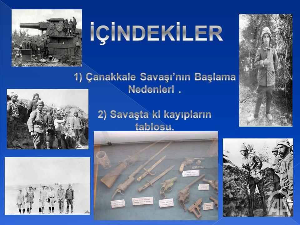 Çanakkale Savaşının Başlama Nedenleri : * İngiliz ve Fransızların İstanbul'u ele geçirmek istemesi ve İstanbul'a giden yol ise Çanakkale Boğazı'ndan geçer.