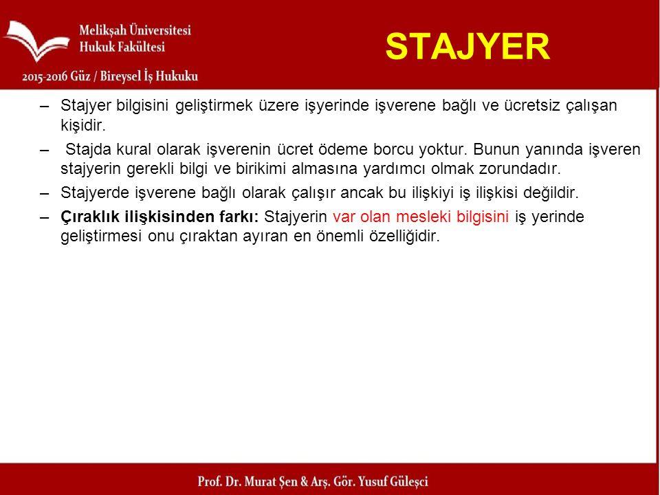 STAJYER –Stajyer bilgisini geliştirmek üzere işyerinde işverene bağlı ve ücretsiz çalışan kişidir. – Stajda kural olarak işverenin ücret ödeme borcu y