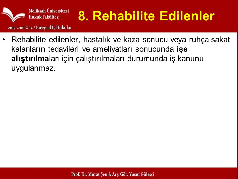 8. Rehabilite Edilenler Rehabilite edilenler, hastalık ve kaza sonucu veya ruhça sakat kalanların tedavileri ve ameliyatları sonucunda işe alıştırılma