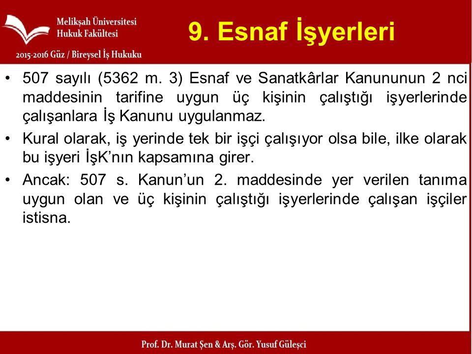 9. Esnaf İşyerleri 507 sayılı (5362 m. 3) Esnaf ve Sanatkârlar Kanununun 2 nci maddesinin tarifine uygun üç kişinin çalıştığı işyerlerinde çalışanlara