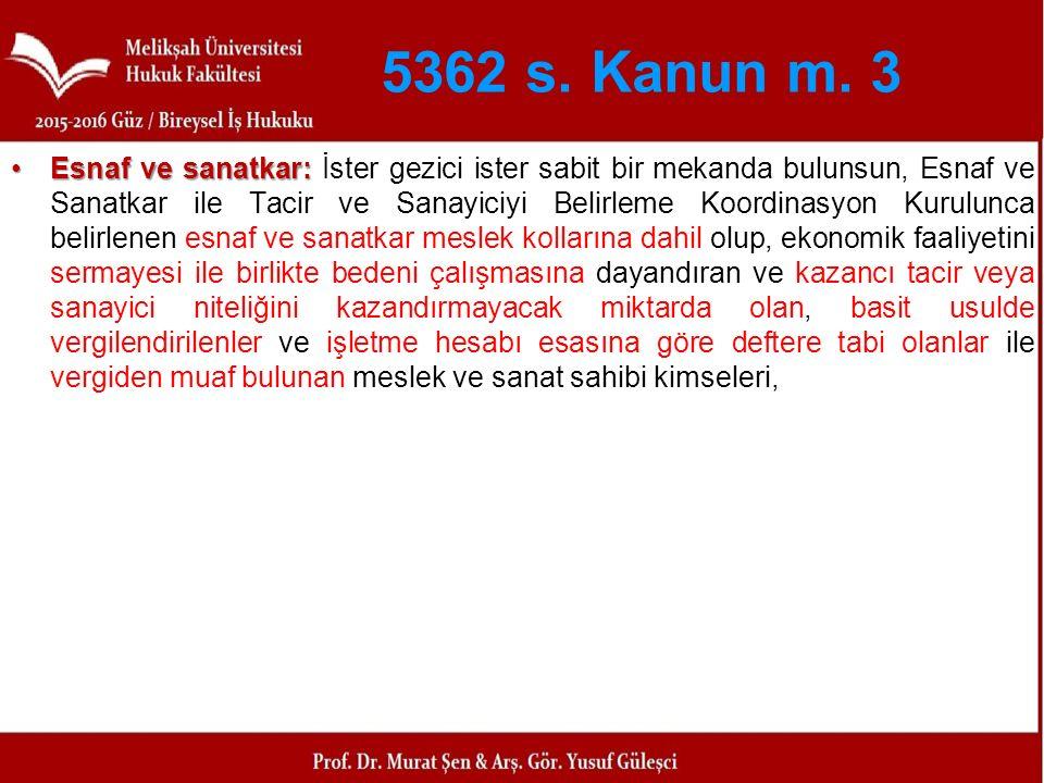 5362 s. Kanun m. 3 Esnaf ve sanatkar:Esnaf ve sanatkar: İster gezici ister sabit bir mekanda bulunsun, Esnaf ve Sanatkar ile Tacir ve Sanayiciyi Belir