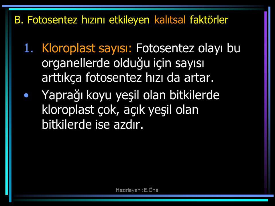 Hazırlayan :E.Önal B. Fotosentez hızını etkileyen kalıtsal faktörler 1.Kloroplast sayısı: Fotosentez olayı bu organellerde olduğu için sayısı arttıkça
