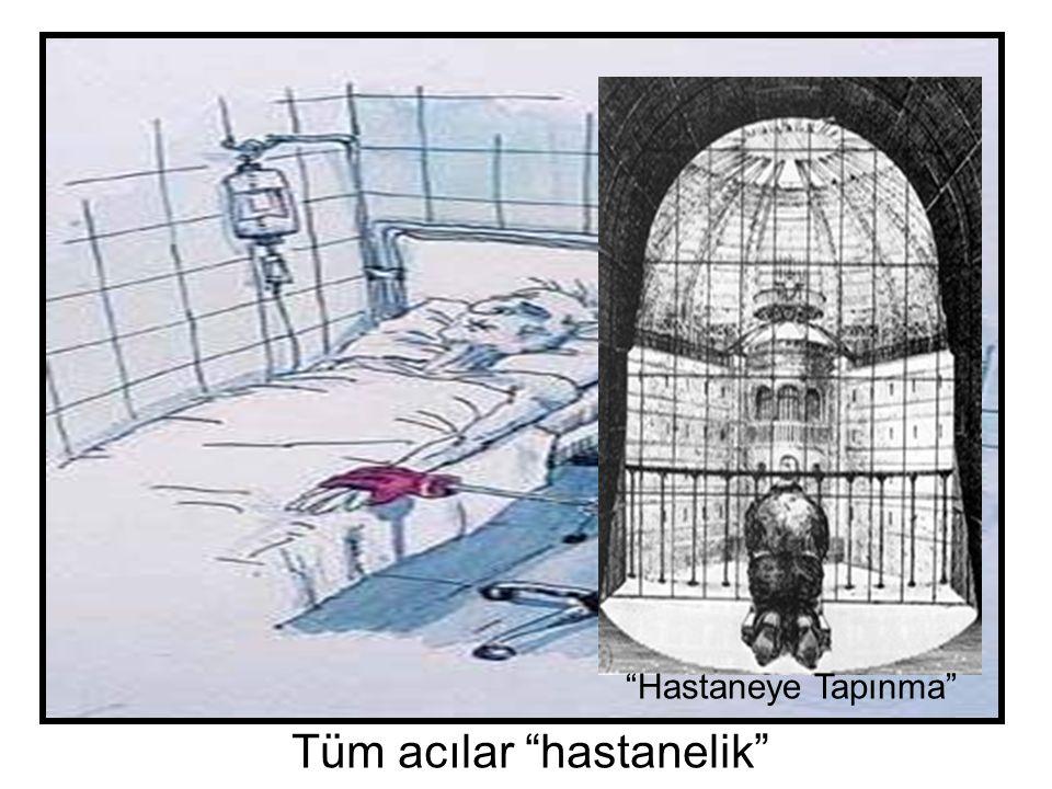 Tüm acılar hastanelik Hastaneye Tapınma