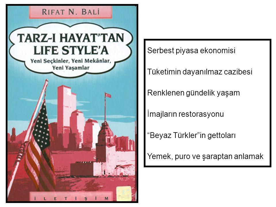 Serbest piyasa ekonomisi Tüketimin dayanılmaz cazibesi Renklenen gündelik yaşam İmajların restorasyonu Beyaz Türkler in gettoları Yemek, puro ve şaraptan anlamak
