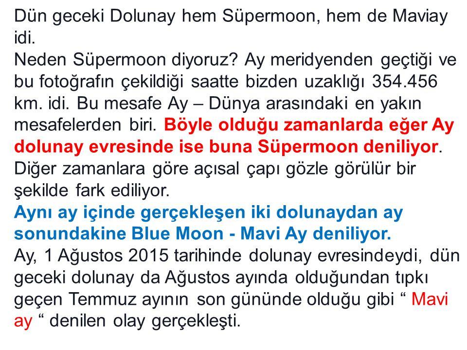 Dün geceki Dolunay hem Süpermoon, hem de Maviay idi. Neden Süpermoon diyoruz? Ay meridyenden geçtiği ve bu fotoğrafın çekildiği saatte bizden uzaklığı